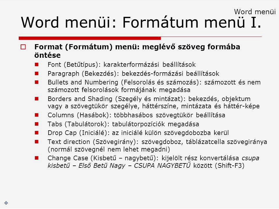 Word menüi: Formátum menü I.  Format (Formátum) menü: meglévő szöveg formába öntése Font (Betűtípus): karakterformázási beállítások Paragraph (Bekezd