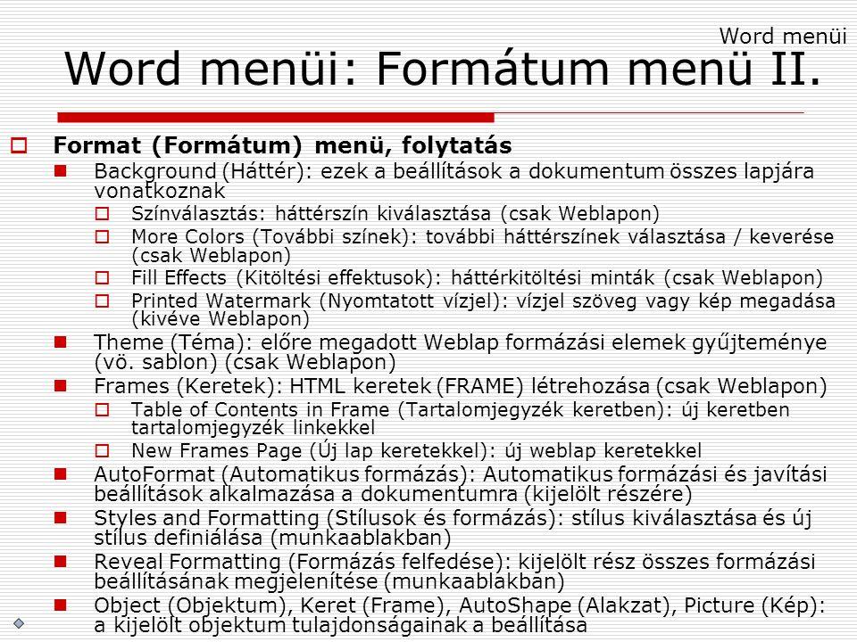 Word menüi: Formátum menü II.  Format (Formátum) menü, folytatás Background (Háttér): ezek a beállítások a dokumentum összes lapjára vonatkoznak  Sz