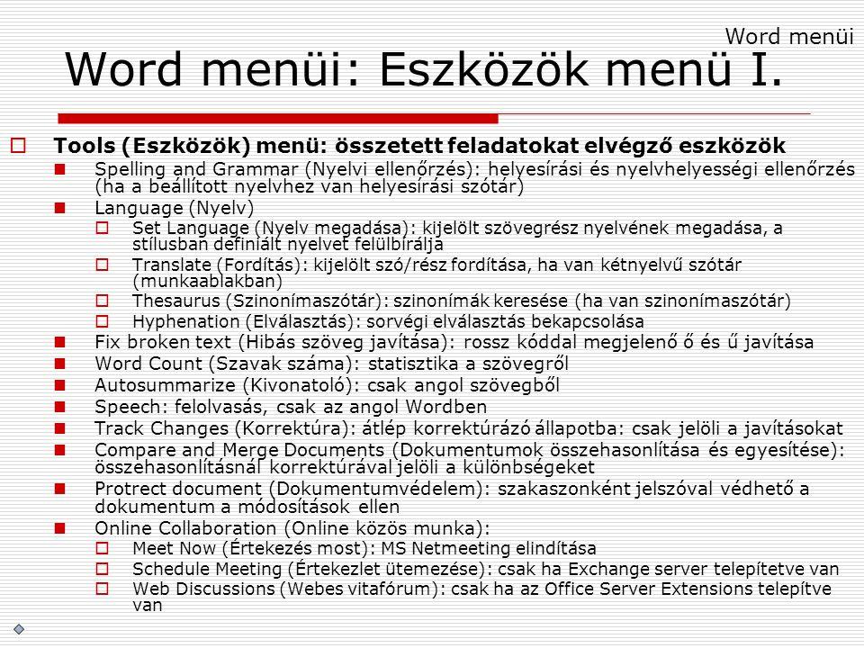 Word menüi: Eszközök menü I.  Tools (Eszközök) menü: összetett feladatokat elvégző eszközök Spelling and Grammar (Nyelvi ellenőrzés): helyesírási és