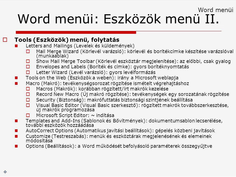 Word menüi: Eszközök menü II.  Tools (Eszközök) menü, folytatás Letters and Mailings (Levelek és küldemények)  Mail Merge Wizard (Körlevél varázsló)