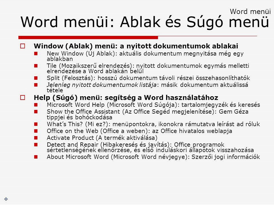 Word menüi: Ablak és Súgó menü  Window (Ablak) menü: a nyitott dokumentumok ablakai New Window (Új Ablak): aktuális dokumentum megnyitása még egy abl