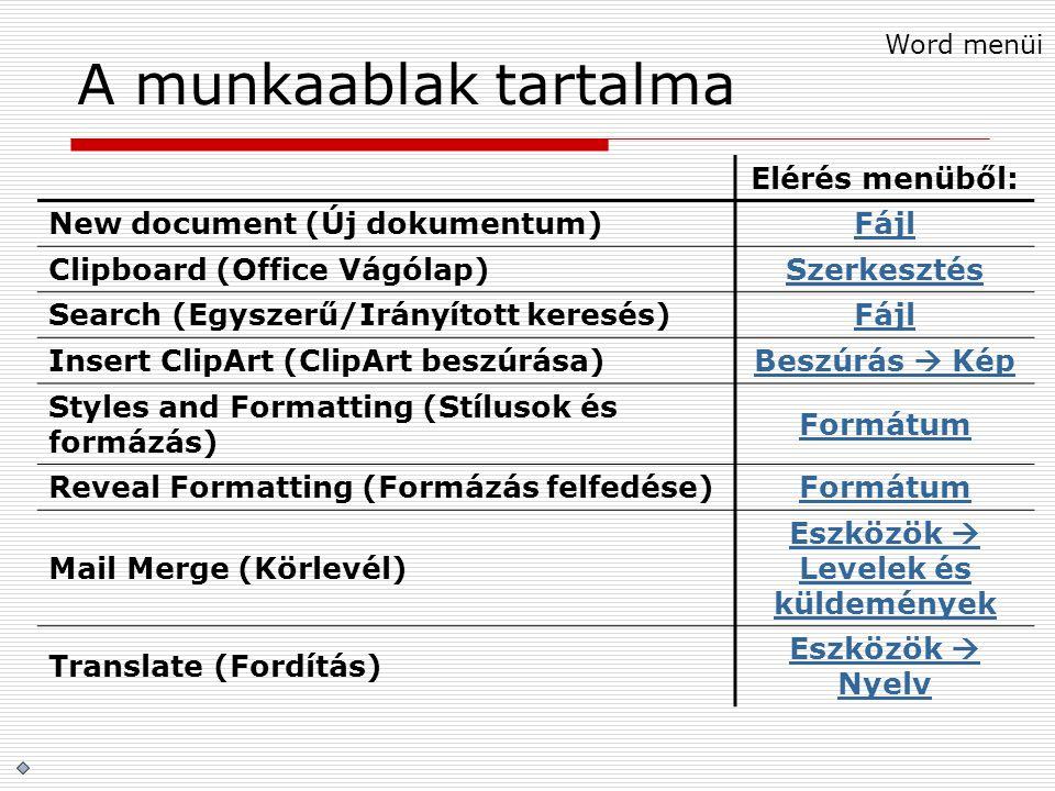 A munkaablak tartalma Elérés menüből: New document (Új dokumentum)Fájl Clipboard (Office Vágólap)Szerkesztés Search (Egyszerű/Irányított keresés)Fájl