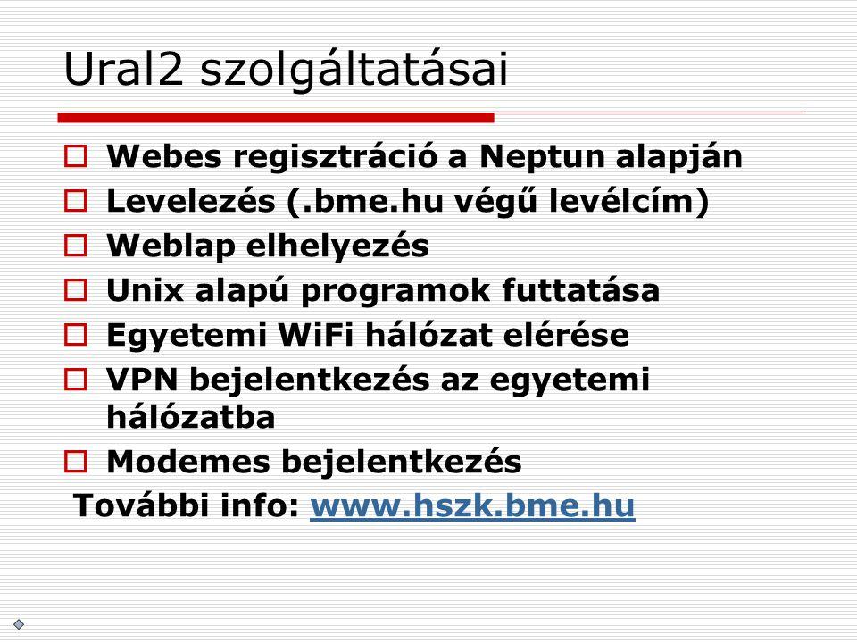 Ural2 szolgáltatásai  Webes regisztráció a Neptun alapján  Levelezés (.bme.hu végű levélcím)  Weblap elhelyezés  Unix alapú programok futtatása 