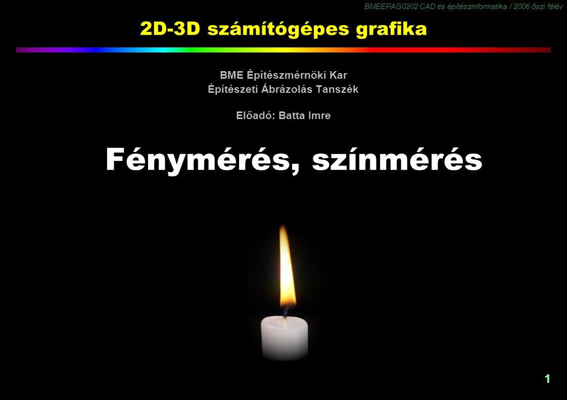 BMEEPAG0202 CAD és építészinformatika / 2006 őszi félév 1 2D-3D számítógépes grafika BME Építészmérnöki Kar Építészeti Ábrázolás Tanszék Előadó: Batta