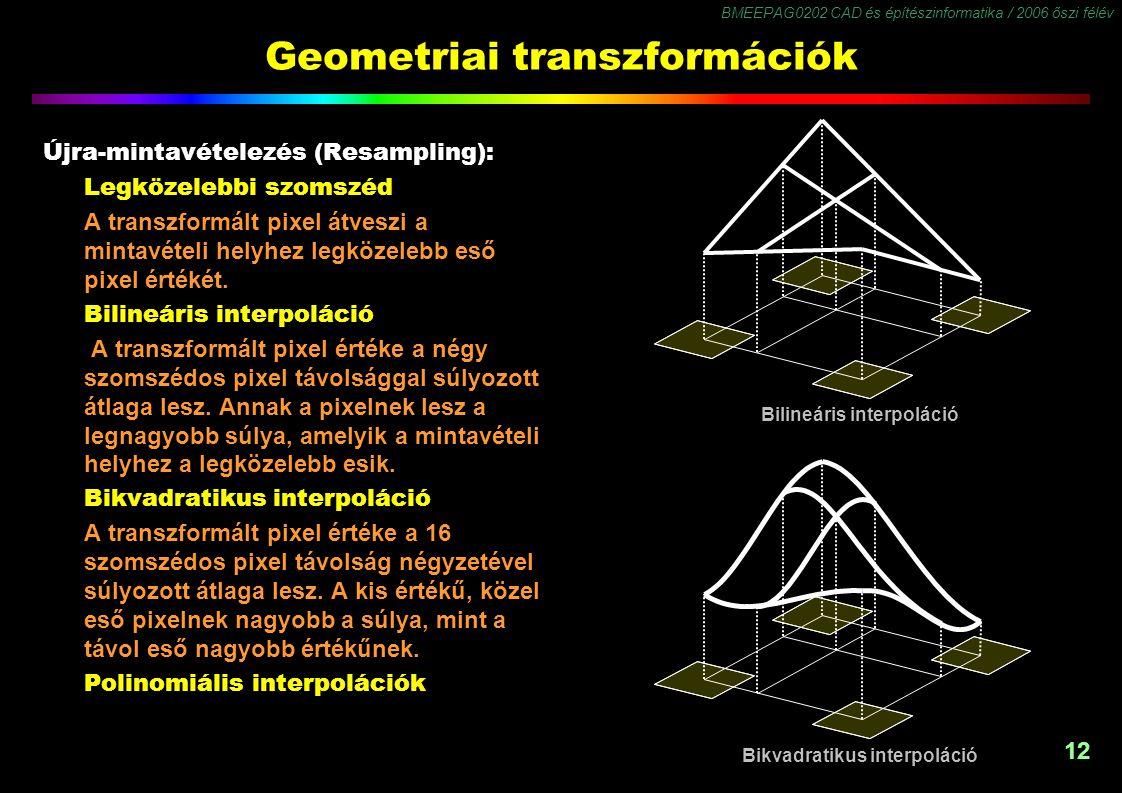 BMEEPAG0202 CAD és építészinformatika / 2006 őszi félév 12 Geometriai transzformációk Újra-mintavételezés (Resampling): Legközelebbi szomszéd A transzformált pixel átveszi a mintavételi helyhez legközelebb eső pixel értékét.