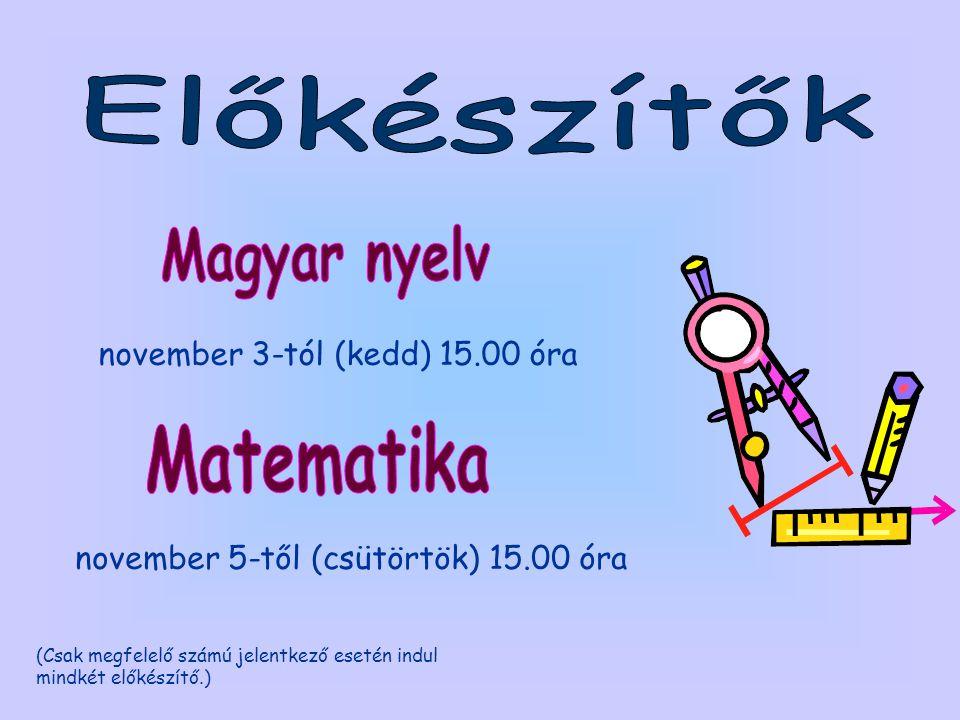 november 5-től (csütörtök) 15.00 óra (Csak megfelelő számú jelentkező esetén indul mindkét előkészítő.) november 3-tól (kedd) 15.00 óra