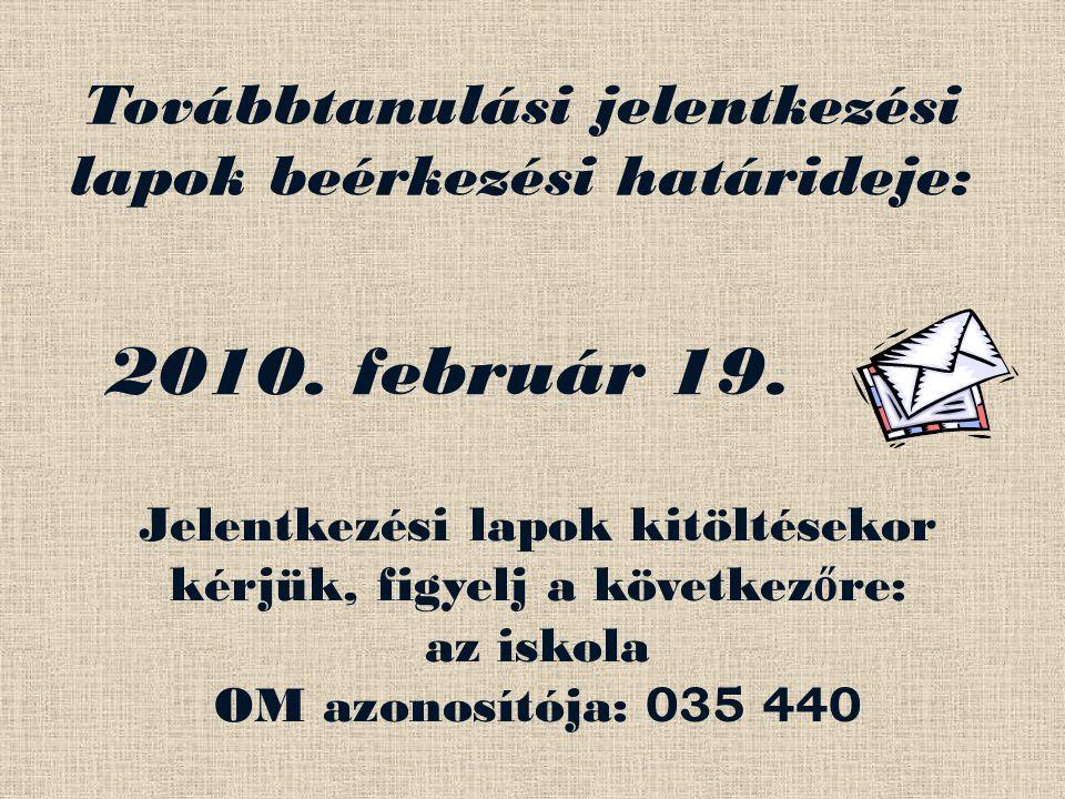 Továbbtanulási jelentkezési lapok beérkezési határideje: 2010. február 19. Jelentkezési lapok kitöltésekor kérjük, figyelj a következ ő re: az iskola