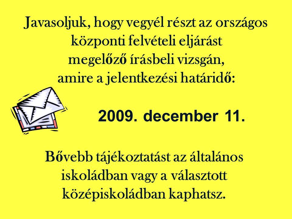 Javasoljuk, hogy vegyél részt az országos központi felvételi eljárást megel ő z ő írásbeli vizsgán, amire a jelentkezési határid ő : 2009. december 11