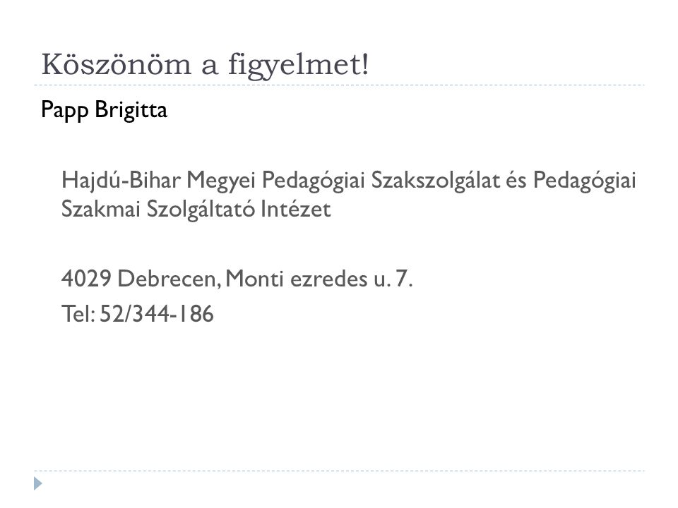 Köszönöm a figyelmet! Papp Brigitta Hajdú-Bihar Megyei Pedagógiai Szakszolgálat és Pedagógiai Szakmai Szolgáltató Intézet 4029 Debrecen, Monti ezredes