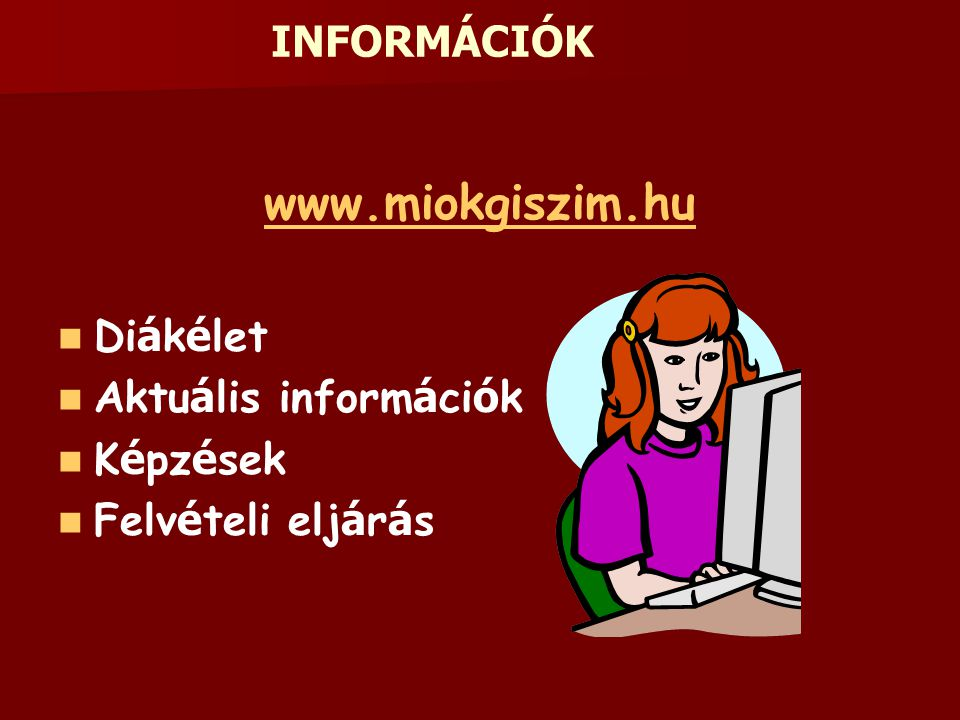 INFORMÁCIÓK www.miokgiszim.hu Di á k é let Aktu á lis inform á ci ó k K é pz é sek Felv é teli elj á r á s