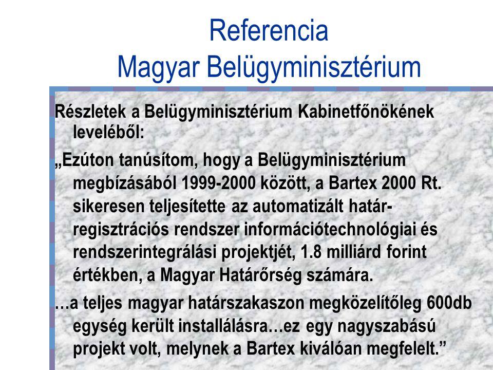 """Referencia Magyar Belügyminisztérium Részletek a Belügyminisztérium Kabinetfőnökének leveléből: """"Ezúton tanúsítom, hogy a Belügyminisztérium megbízásából 1999-2000 között, a Bartex 2000 Rt."""