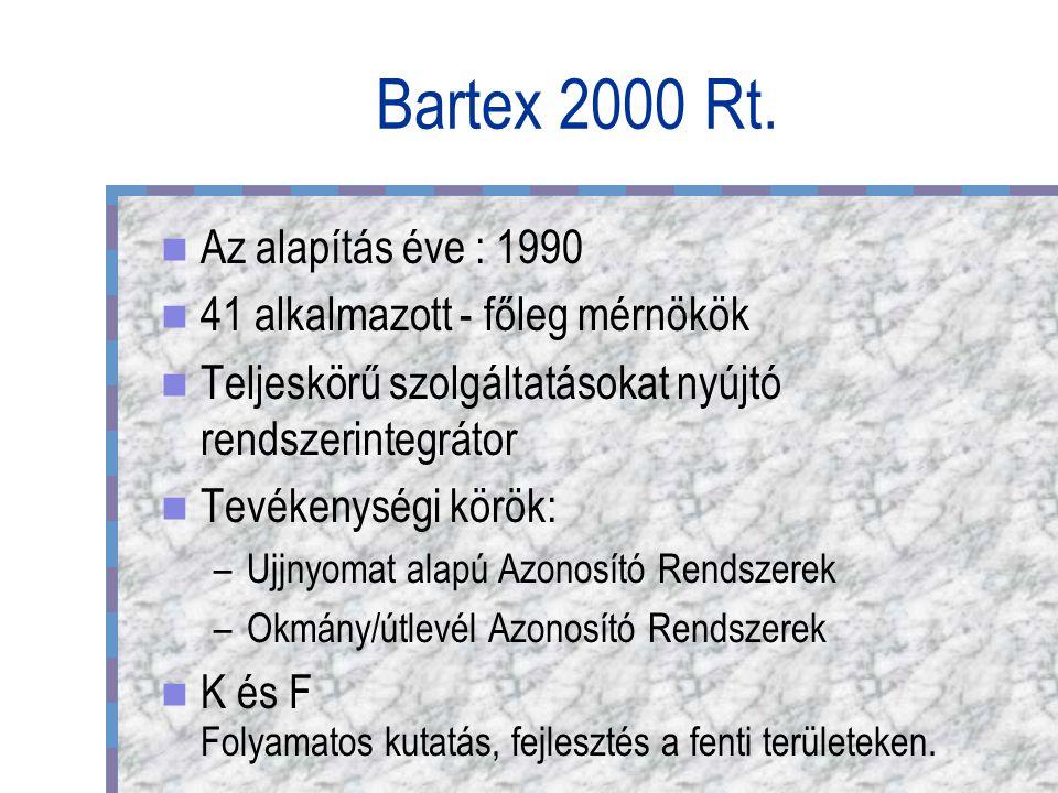 Bartex 2000 Rt. Az alapítás éve : 1990 41 alkalmazott - főleg mérnökök Teljeskörű szolgáltatásokat nyújtó rendszerintegrátor Tevékenységi körök: –Ujjn