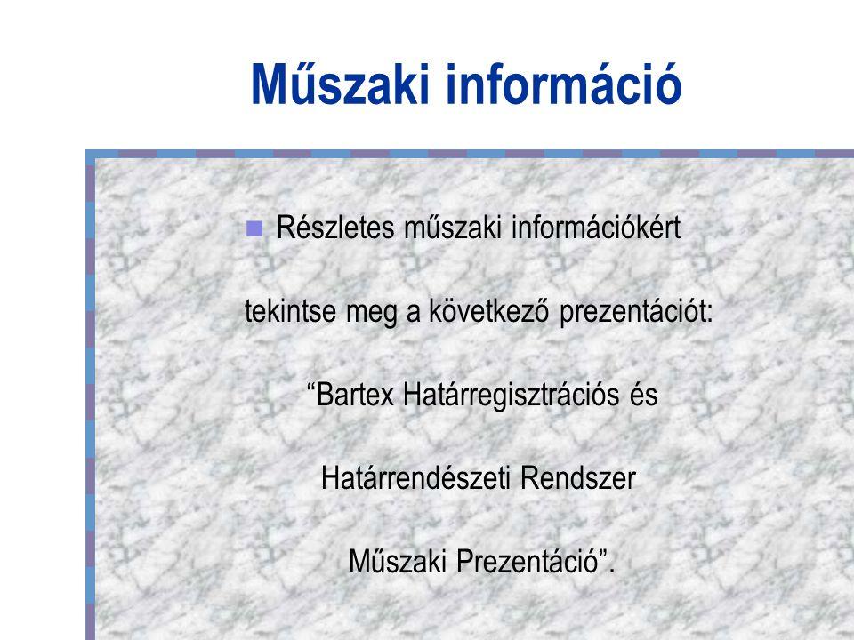 Műszaki információ Részletes műszaki információkért tekintse meg a következő prezentációt: Bartex Határregisztrációs és Határrendészeti Rendszer Műszaki Prezentáció .