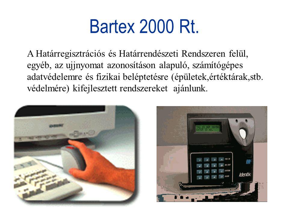 Bartex 2000 Rt. A Határregisztrációs és Határrendészeti Rendszeren felül, egyéb, az ujjnyomat azonosításon alapuló, számítógépes adatvédelemre és fizi