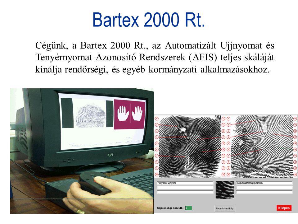 Bartex 2000 Rt. Cégünk, a Bartex 2000 Rt., az Automatizált Ujjnyomat és Tenyérnyomat Azonosító Rendszerek (AFIS) teljes skáláját kínálja rendőrségi, é