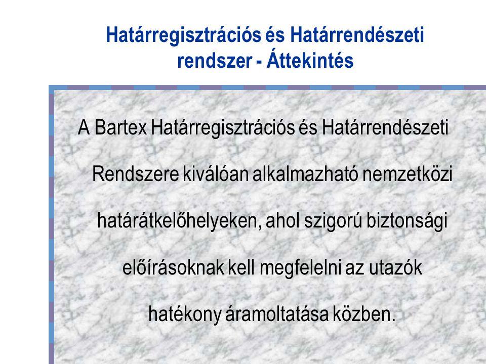 Határregisztrációs és Határrendészeti rendszer - Áttekintés A Bartex Határregisztrációs és Határrendészeti Rendszere kiválóan alkalmazható nemzetközi határátkelőhelyeken, ahol szigorú biztonsági előírásoknak kell megfelelni az utazók hatékony áramoltatása közben.