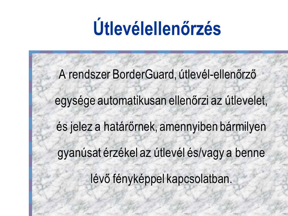 Útlevélellenőrzés A rendszer BorderGuard, útlevél-ellenőrző egysége automatikusan ellenőrzi az útlevelet, és jelez a határőrnek, amennyiben bármilyen gyanúsat érzékel az útlevél és/vagy a benne lévő fényképpel kapcsolatban.