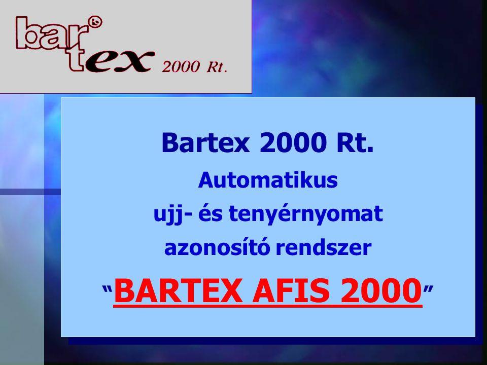 Bartex AFIS 2000 n A kereső szerverek a saját Ethernet hálózatukat használják, ezért az elsődleges Ethernet hálózatot nem befolyásolja a keresési tevékenység, n A keresési idő így 30 sec.