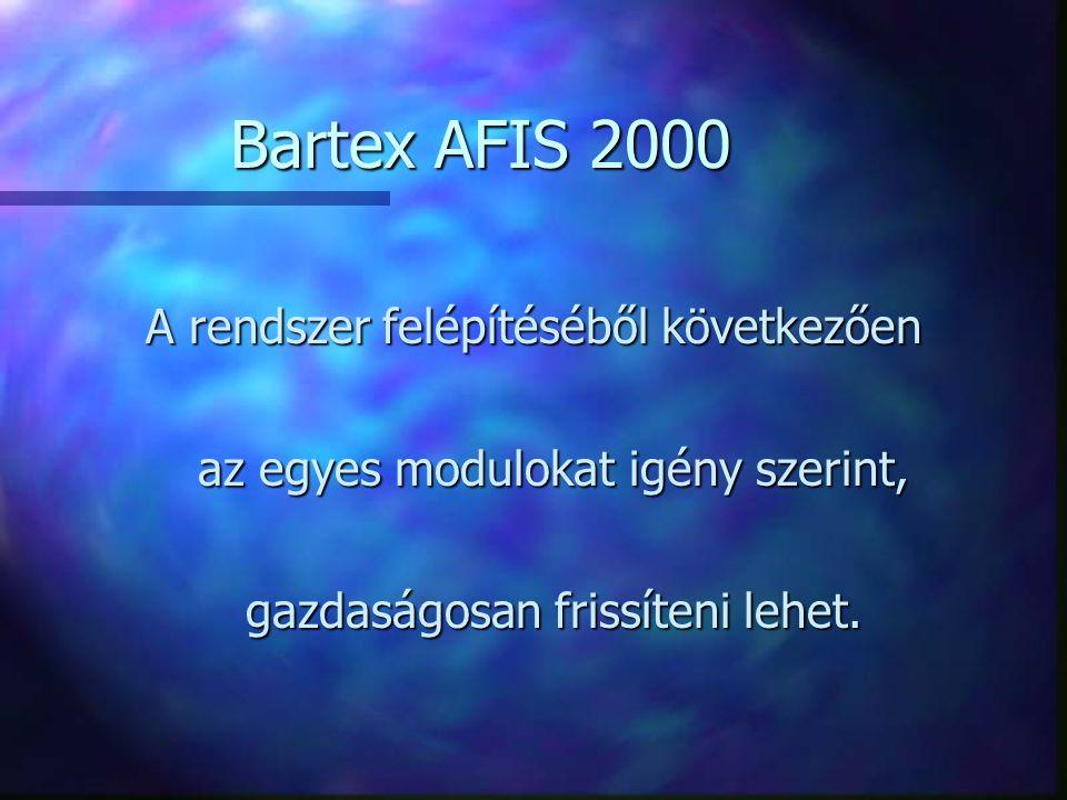 A rendszer felépítéséből következően az egyes modulokat igény szerint, gazdaságosan frissíteni lehet. Bartex AFIS 2000