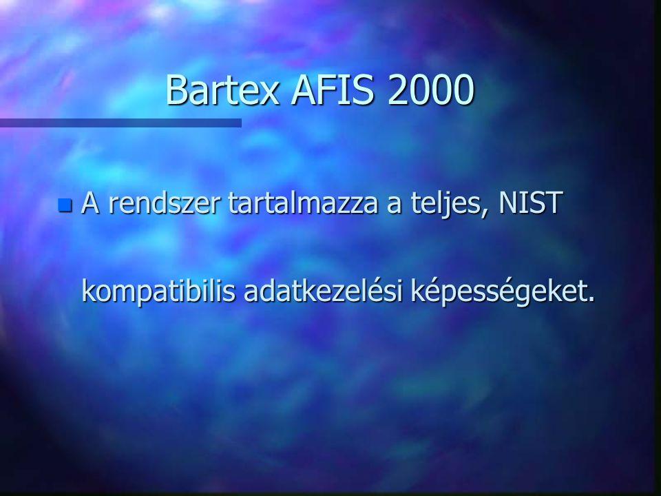 n A rendszer tartalmazza a teljes, NIST kompatibilis adatkezelési képességeket. Bartex AFIS 2000
