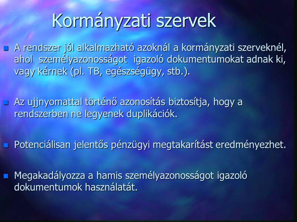 Kormányzati szervek n A rendszer jól alkalmazható azoknál a kormányzati szerveknél, ahol személyazonosságot igazoló dokumentumokat adnak ki, vagy kérnek (pl.