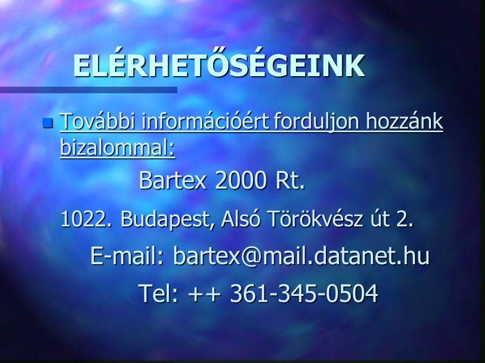 ELÉRHETŐSÉGEINK n További információért forduljon hozzánk bizalommal: Bartex 2000 Rt. 1022. Budapest, Alsó Törökvész út 2. E-mail: bartex@mail.datanet