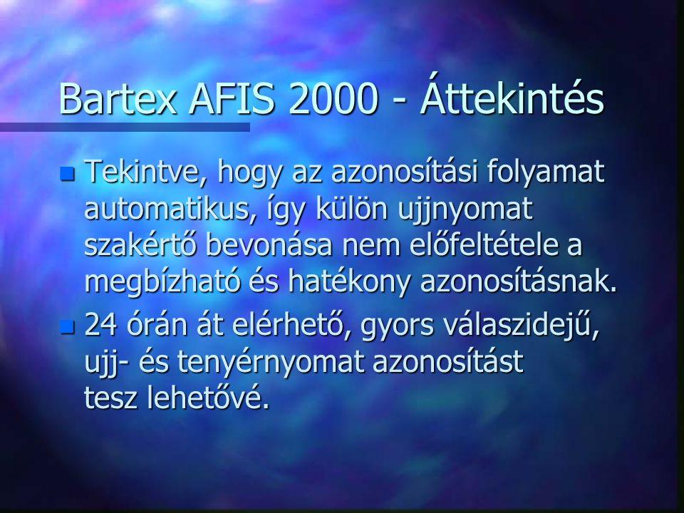 Bartex AFIS 2000 - Áttekintés n Tekintve, hogy az azonosítási folyamat automatikus, így külön ujjnyomat szakértő bevonása nem előfeltétele a megbízhat