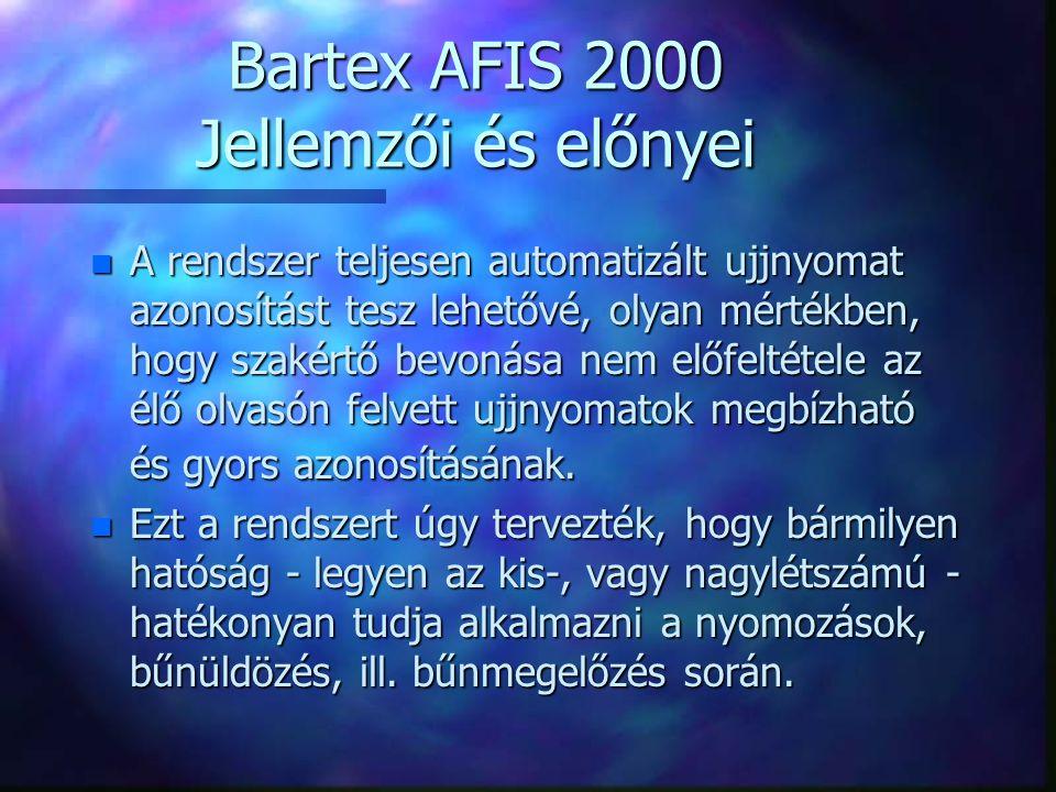 Bartex AFIS 2000 Jellemzői és előnyei n A rendszer teljesen automatizált ujjnyomat azonosítást tesz lehetővé, olyan mértékben, hogy szakértő bevonása nem előfeltétele az élő olvasón felvett ujjnyomatok megbízható és gyors azonosításának.
