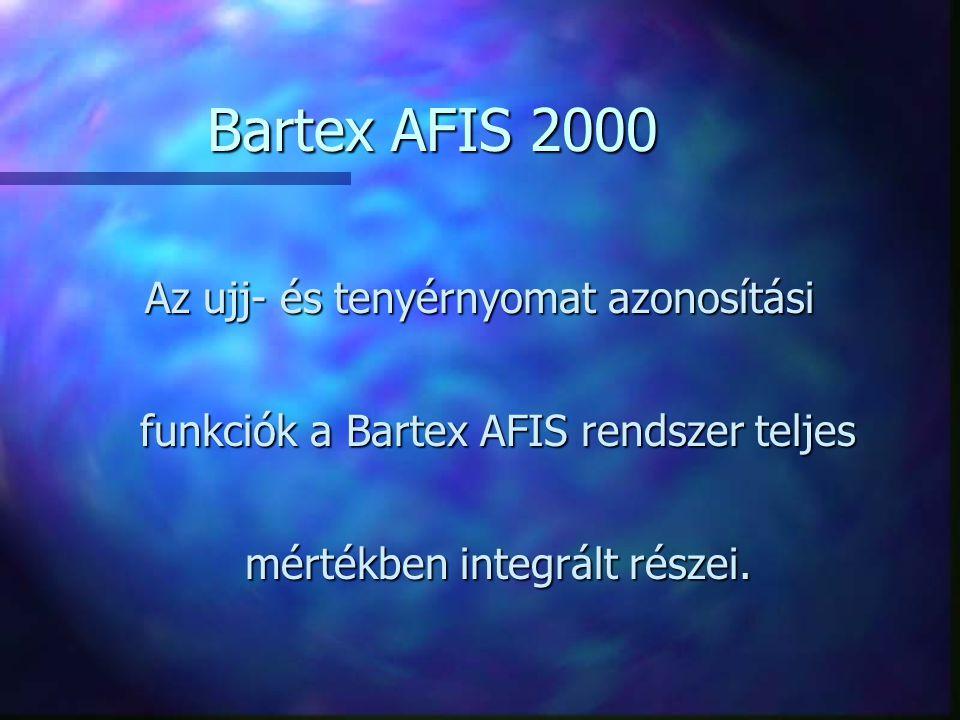 Az ujj- és tenyérnyomat azonosítási funkciók a Bartex AFIS rendszer teljes mértékben integrált részei. Bartex AFIS 2000
