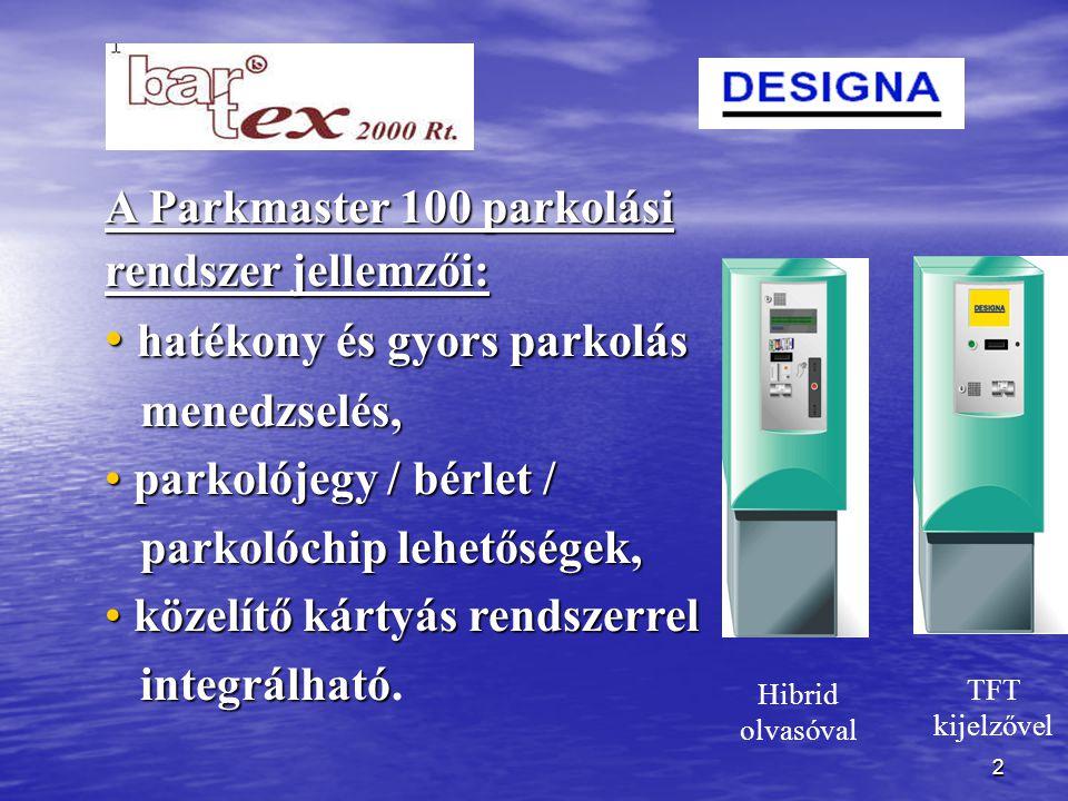 13 Tel.: 345-0500 Tel.: 345-0500 Fax:345-0545 Fax:345-0545 E-mail: bartex@mail.datanet.hu E-mail: bartex@mail.datanet.hu A Parkmaster 100 parkolási rendszer magyarországi forgalmazója: