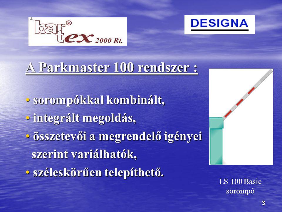 3 A Parkmaster 100 rendszer : sorompókkal kombinált, sorompókkal kombinált, integrált megoldás, integrált megoldás, összetevői a megrendelő igényei szerint variálhatók, összetevői a megrendelő igényei szerint variálhatók, széleskörűen telepíthető.