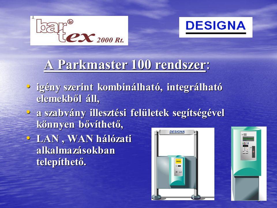 5 A Parkmaster 100 rendszer : igény szerint kombinálható, integrálható elemekből áll, igény szerint kombinálható, integrálható elemekből áll, a szabvány illesztési felületek segítségével könnyen bővíthető, a szabvány illesztési felületek segítségével könnyen bővíthető, LAN, WAN hálózati alkalmazásokban telepíthető.