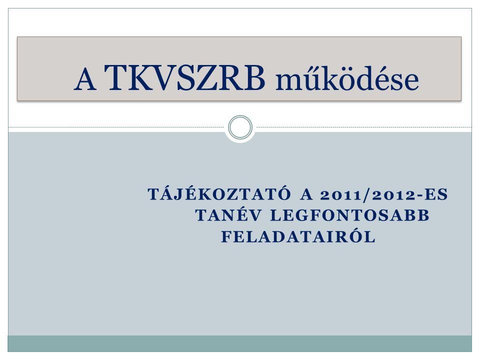 TÁJÉKOZTATÓ A 2011/2012-ES TANÉV LEGFONTOSABB FELADATAIRÓL A TKVSZRB működése