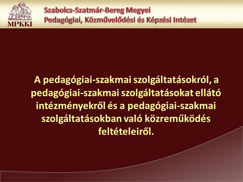 A pedagógiai-szakmai szolgáltatásokról, a pedagógiai-szakmai szolgáltatásokat ellátó intézményekről és a pedagógiai-szakmai szolgáltatásokban való közreműködés feltételeiről.