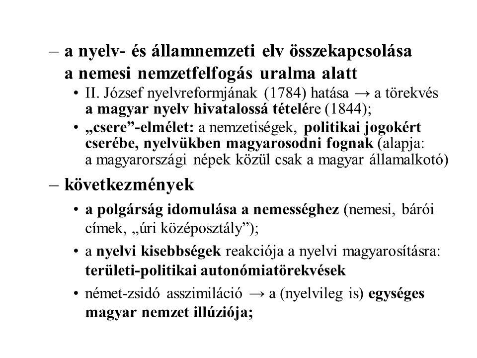 –a nyelv- és államnemzeti elv összekapcsolása a nemesi nemzetfelfogás uralma alatt II. József nyelvreformjának (1784) hatása → a törekvés a magyar nye