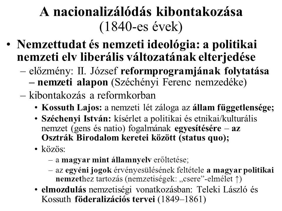 A nacionalizálódás kibontakozása (1840-es évek) Nemzettudat és nemzeti ideológia: a politikai nemzeti elv liberális változatának elterjedése –előzmény