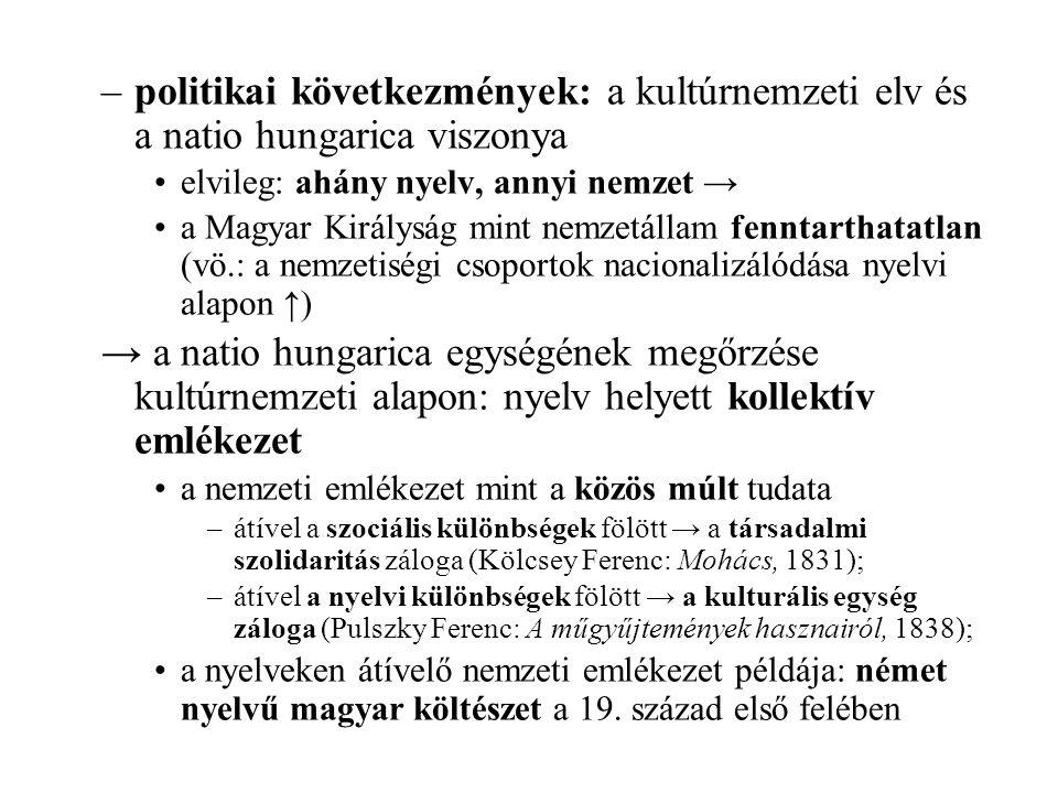 –politikai következmények: a kultúrnemzeti elv és a natio hungarica viszonya elvileg: ahány nyelv, annyi nemzet → a Magyar Királyság mint nemzetállam