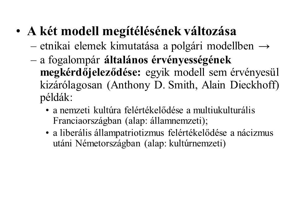 A két modell megítélésének változása –etnikai elemek kimutatása a polgári modellben → –a fogalompár általános érvényességének megkérdőjeleződése: egyik modell sem érvényesül kizárólagosan (Anthony D.