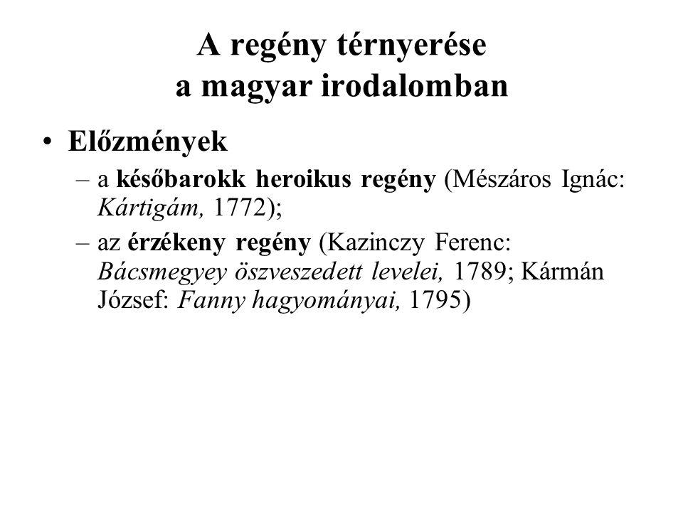 A regény térnyerése a magyar irodalomban Előzmények –a későbarokk heroikus regény (Mészáros Ignác: Kártigám, 1772); –az érzékeny regény (Kazinczy Fere