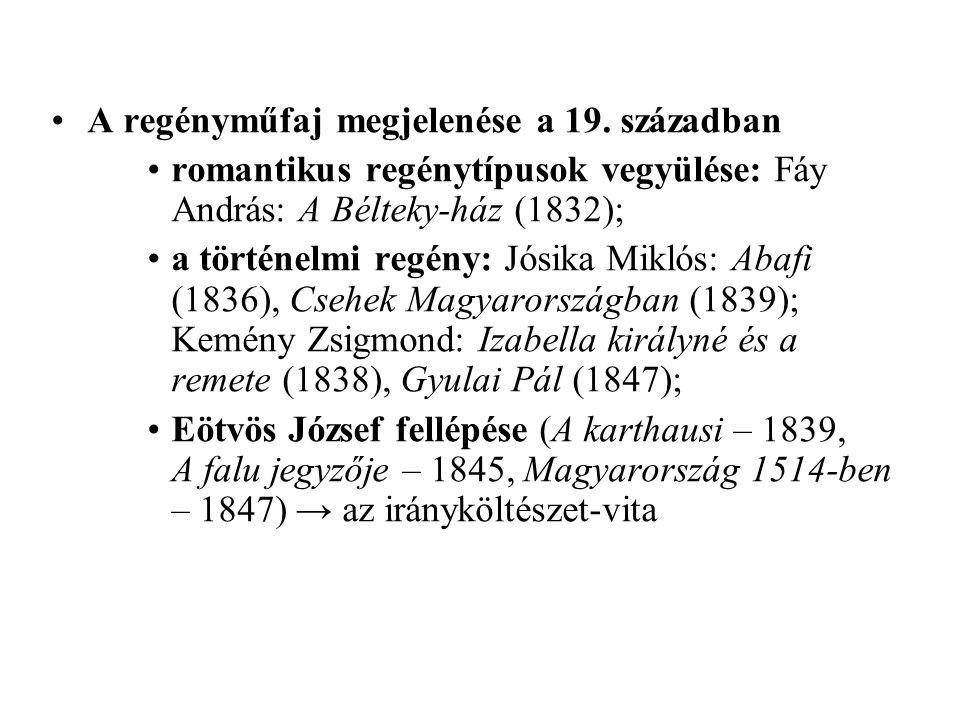 A regényműfaj megjelenése a 19. században romantikus regénytípusok vegyülése: Fáy András: A Bélteky-ház (1832); a történelmi regény: Jósika Miklós: Ab