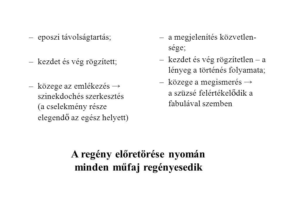 –eposzi távolságtartás; –kezdet és vég rögzített; –közege az emlékezés → szinekdochés szerkesztés (a cselekmény része elegend ő az egész helyett) –a m
