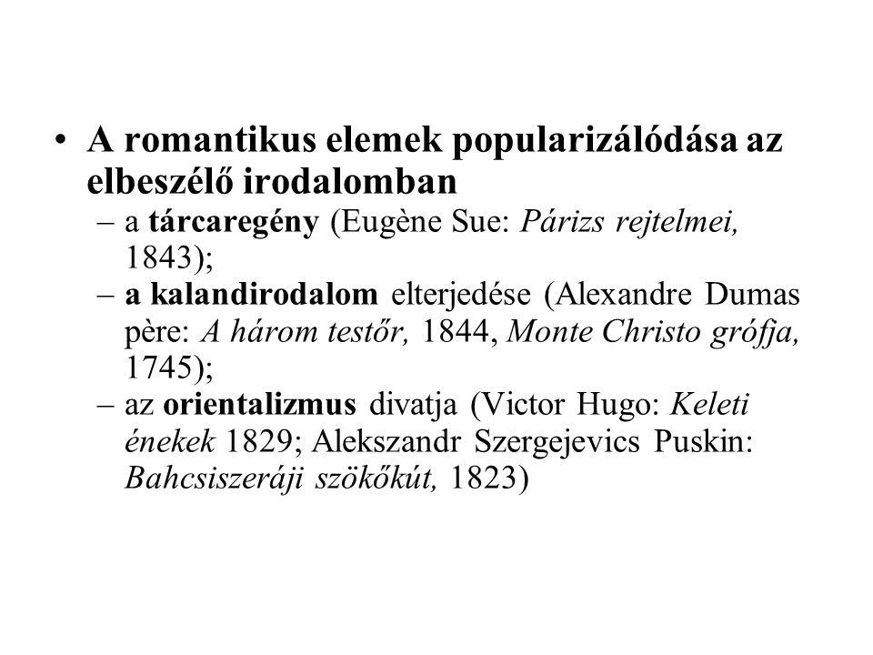 A romantikus elemek popularizálódása az elbeszélő irodalomban –a tárcaregény (Eugène Sue: Párizs rejtelmei, 1843); –a kalandirodalom elterjedése (Alex
