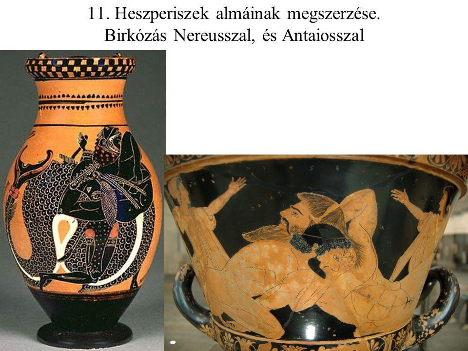 11. Heszperiszek almáinak megszerzése. Birkózás Nereusszal, és Antaiosszal