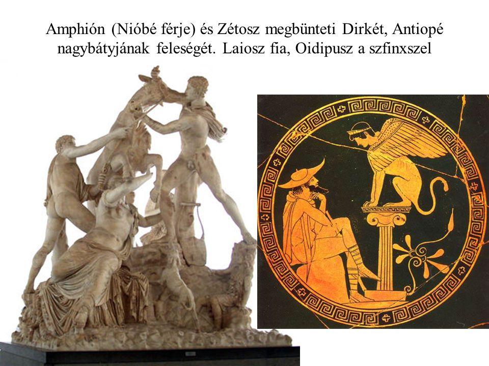 Amphión (Nióbé férje) és Zétosz megbünteti Dirkét, Antiopé nagybátyjának feleségét. Laiosz fia, Oidipusz a szfinxszel