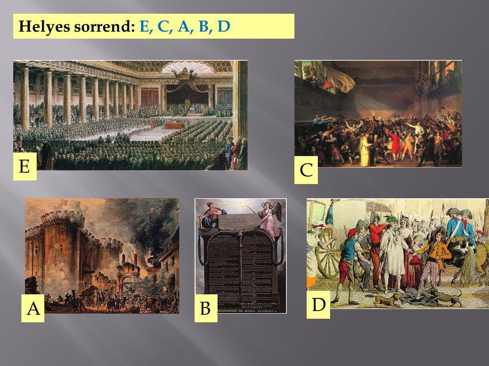 A E D C B Helyes sorrend: E, C, A, B, D