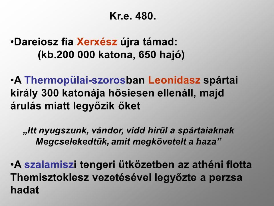 Kr.e. 480. Dareiosz fia Xerxész újra támad: (kb.200 000 katona, 650 hajó) A Thermopülai-szorosban Leonidasz spártai király 300 katonája hősiesen ellen