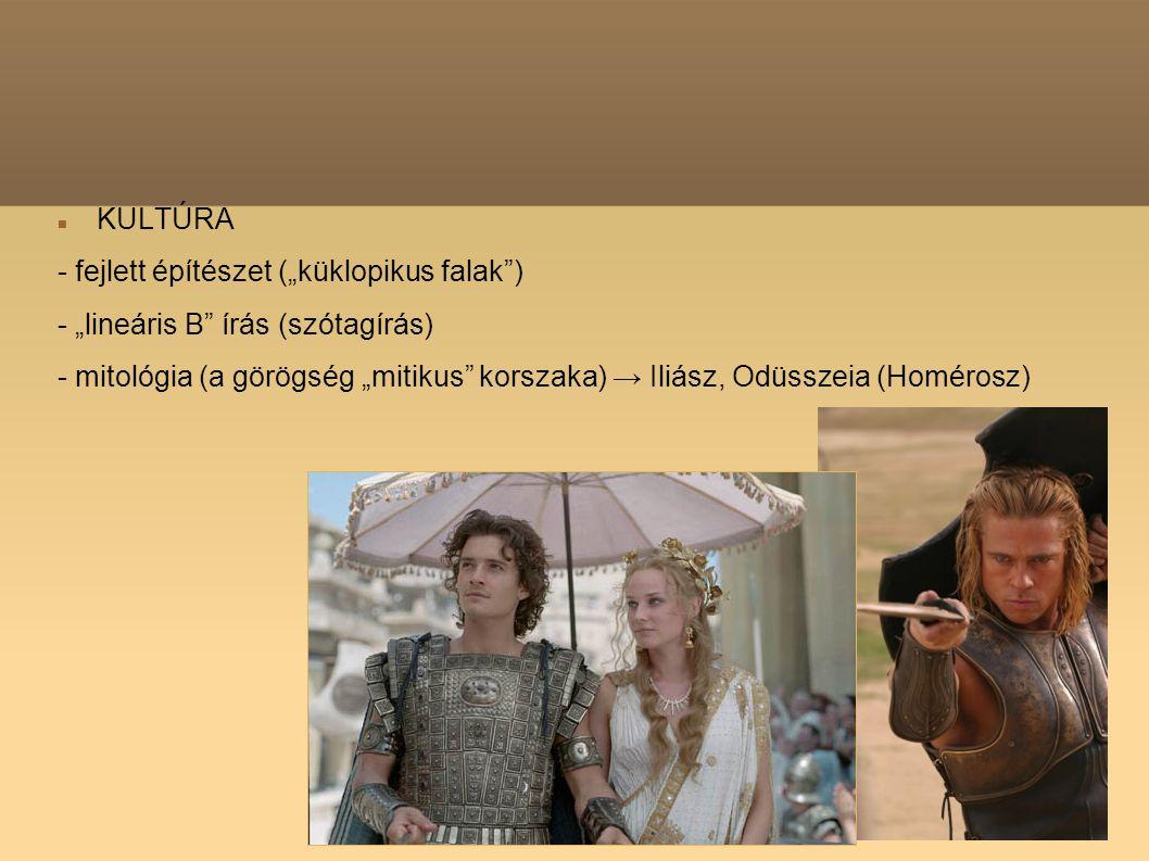 """KULTÚRA - fejlett építészet (""""küklopikus falak"""") - """"lineáris B"""" írás (szótagírás) - mitológia (a görögség """"mitikus"""" korszaka) → Iliász, Odüsszeia (Hom"""