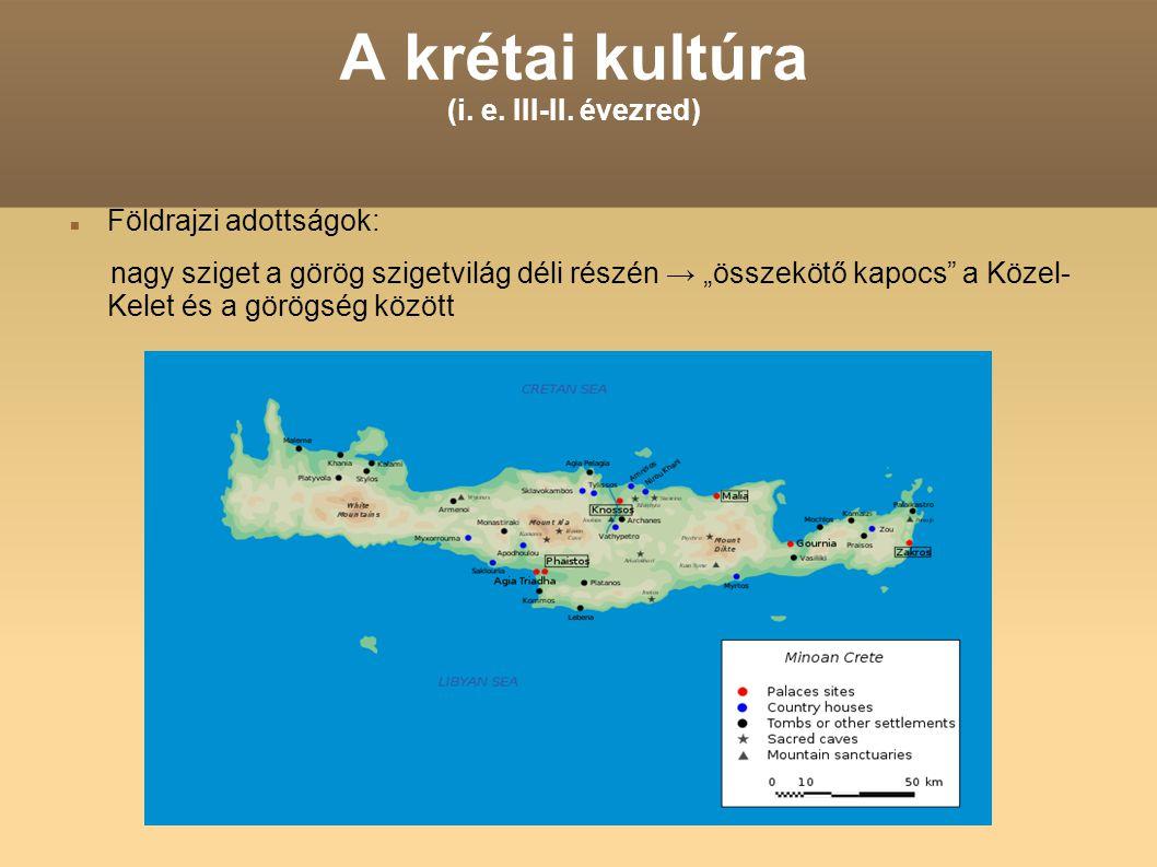 """A krétai kultúra (i. e. III-II. évezred) Földrajzi adottságok: nagy sziget a görög szigetvilág déli részén → """"összekötő kapocs"""" a Közel- Kelet és a gö"""