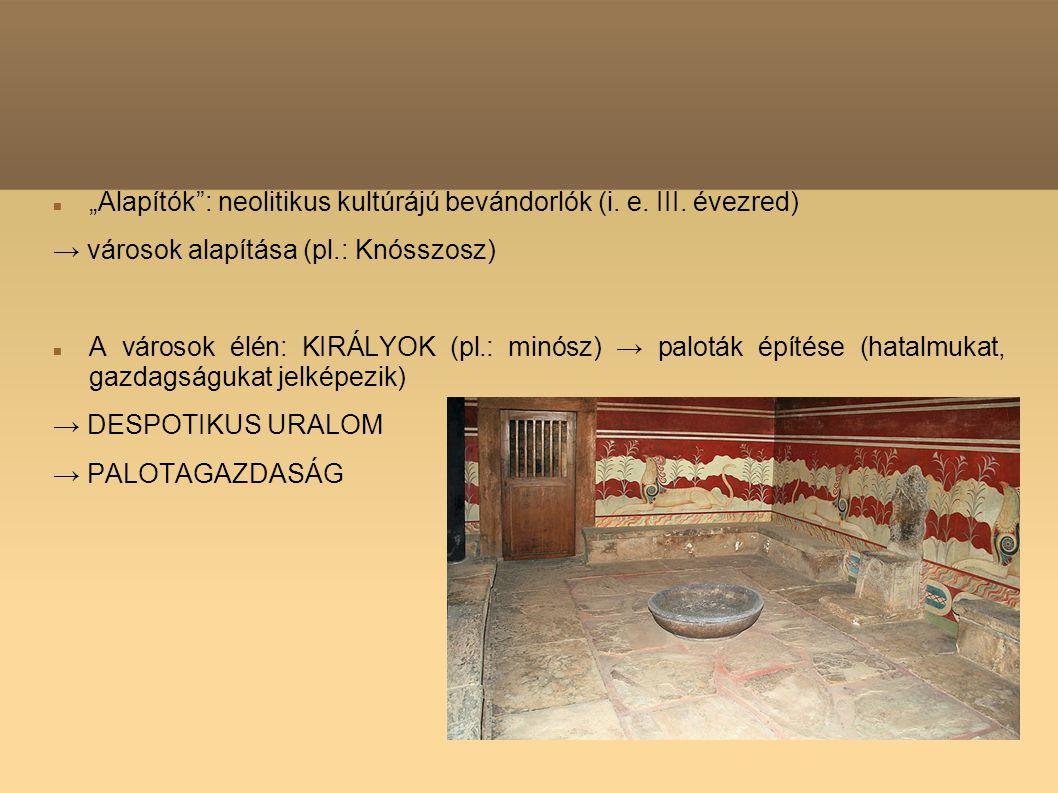 """""""Alapítók"""": neolitikus kultúrájú bevándorlók (i. e. III. évezred) → városok alapítása (pl.: Knósszosz) A városok élén: KIRÁLYOK (pl.: minósz) → palotá"""