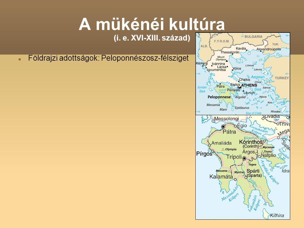 A mükénéi kultúra (i. e. XVI-XIII. század) Földrajzi adottságok: Peloponnészosz-félsziget